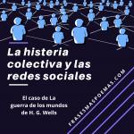 La histeria colectiva y las redes sociales, el caso de La guerra de los mundos de H. G. Wells
