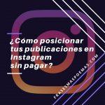 ¿Cómo posicionar tus publicaciones en Instagram sin pagar? | Guía Total 2020