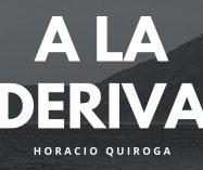 """A la deriva"" de Horacio Quiroga"