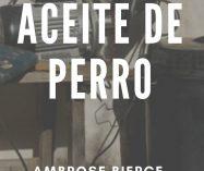 """""""Aceite de perro"""" de Ambrose Bierce"""