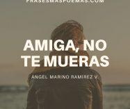 """""""Amiga, no te mueras"""" de Ángel Marino Ramírez Velásquez"""