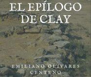 """""""El epílogo de Clay"""" de Emiliano Olivares"""