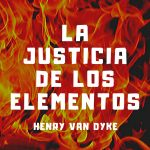 """""""La justicia de los elementos de Henry Van Dyke (Minicuento)"""