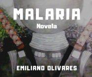"""Malaria"", novela de Emiliano Olivares"