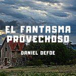 """""""El fantasma provechoso"""" de Daniel Defoe"""