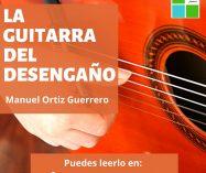 """""""La guitarra del desengaño"""" de Manuel Ortiz Guerrero"""