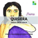 """""""Quisiera"""" de Paula Orta Osilia"""