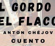 """""""El gordo y el flaco"""" de Antón Chéjov"""
