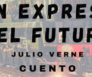 """""""Un expreso del futuro"""" de Julio Verne"""