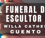"""""""El funeral del escultor"""" de Willa Cather"""