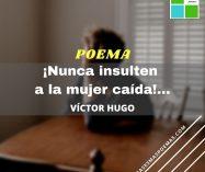"""""""¡Nunca insulten a la mujer caída!…"""" de Victor Hugo"""