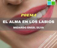 """""""El alma en los labios"""" de Medardo Ángel Silva"""