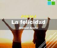"""""""La felicidad"""" de Manuel Acuña"""