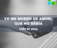 """""""Yo me muero de amor, que no sabía"""" de Lope de Vega"""