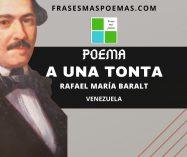 """""""A una tonta"""" de Rafael María Baralt (Poema)"""