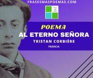 """""""Al eterno señora"""" de Tristan Corbière (Poema)"""