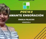 """""""Amante ensoñación"""" de Ángela Desirée Palacios (Poema)"""