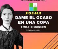 """""""Dame el ocaso en una copa-Poema 128"""" de Emily Dickinson (Poema)"""