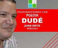 """""""Dudé"""" de Juan Ortiz (Poema)"""