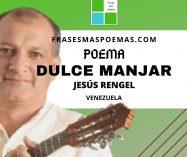 """""""Dulce Manjar"""" de Jesús Rengel (Poema)"""