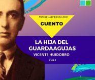 """""""La hija del Guardaagujas"""" de Vicente Huidobro (Cuento)"""