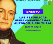 """""""Las repúblicas hispanoamericanas: autonomía cultural"""" de Andrés Bello (Ensayo)"""