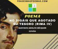 """""""No digáis que agotado su tesoro"""" Rima IV de Gustavo Adolfo Bécquer (Poema)"""