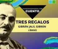 """""""Tres regalos"""" de Gibrán Jalil Gibrán (Cuento)"""