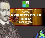 """""""A Cristo en la cruz"""" de Lope de Vega (Poema)"""