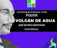 """""""Al volcán de agua"""" de José Batres Montúfar (Poema)"""