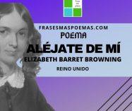 """""""Aléjate de mí"""" de Elizabeth Barret Browning (Poema)"""