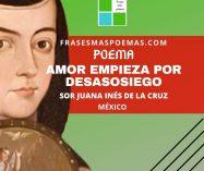 """Amor empieza por desasosiego"" de Sor Juana Inés de la Cruz (Poema)"