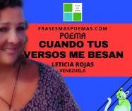 """""""Cuando tus versos me besan"""" de Leticia Rojas (Poema)"""