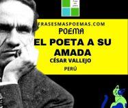 """""""El poeta a su amada"""" de César Vallejo (Poema)"""