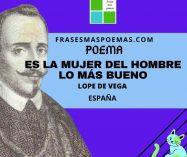 """""""Es la mujer del hombre lo más bueno"""" de Lope de Vega (Poema)"""