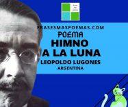 """""""Himno a la luna"""" de Leopoldo Lugones (Poema)"""