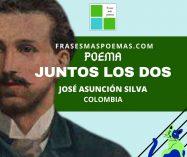 """""""Juntos los dos"""" de José Asunción Silva (Poema)"""