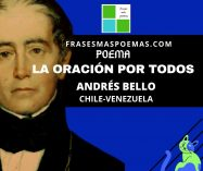 """""""La oración por todos"""" de Andrés Bello (Poema)"""