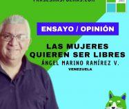 """""""Las mujeres quieren ser libres"""" de Ángel Marino Ramírez (Ensayo breve)"""