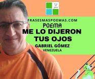 """""""Me lo dijeron tus ojos"""" de Gabriel Gómez (Poema)"""