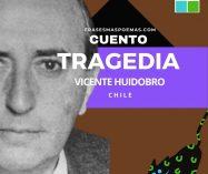 """""""Tragedia"""" de Vicente Huidobro (Cuento)"""