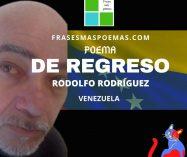 """""""De regreso"""" de Rodolfo Rodríguez (Poema)"""
