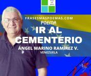 """""""Ir al cementerio"""" de Ángel Marino Ramírez V. (Poema)"""