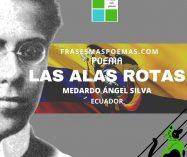 """Las alas rotas"" de Medardo Ángel Silva (Poema)"