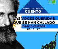"""""""Las voces queridas que se han callado"""" de Horacio Quiroga (Cuento)"""