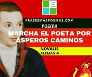 """""""Marcha el poeta por ásperos caminos"""" de Novalis (Poema)"""