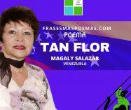"""""""Tan flor"""" de Magaly Salazar (Poema)"""