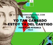"""""""Yo tan cansado estoy ya del castigo"""" de Francesco Petrarca (Poema)"""