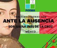 """Ante la ausencia"" de Sor Juana Inés de la Cruz (Poema)"