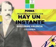 """""""Hay un instante"""" de Guillermo Valencia (Poema)"""